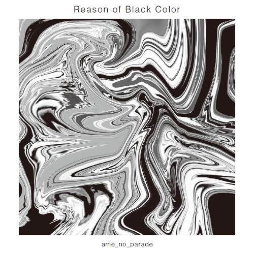 049_雨のパレード	Reason of Black Color