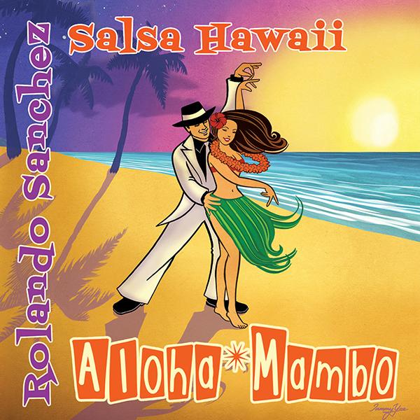 08-034-2 Rolando Sanchez & Salsa Hawaii – Aloha Mambo